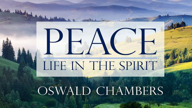Oswald Chambers: Peace - Life in the Spirit
