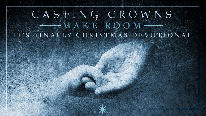 Make Room: A Devo By Mark Hall From Casting Crowns