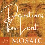 Devotions for Lent from Holy Bible: Mosaic