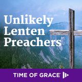 Unlikely Lenten Preachers: Devotions From Time Of Grace