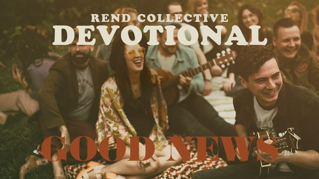 Good News | Rend Collective Devotional