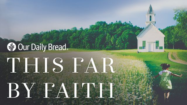 Our Daily Bread: This Far By Faith