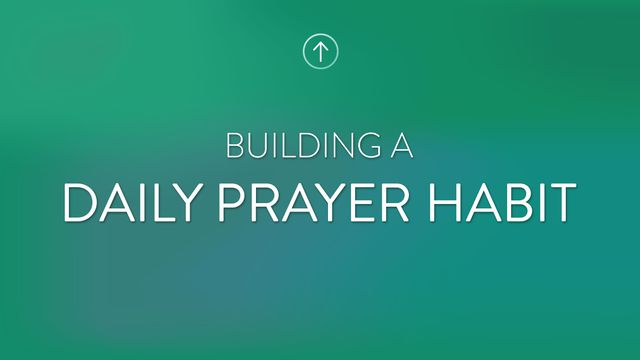 Building A Daily Prayer Habit
