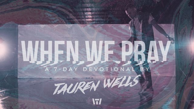 When We Pray - 7-Days With Tauren Wells