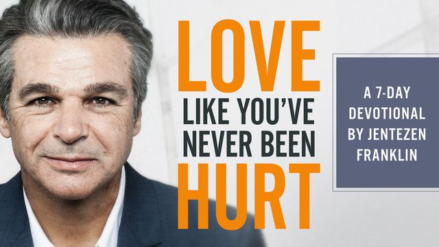 Love Like You've Never Been Hurt By Jentezen Franklin