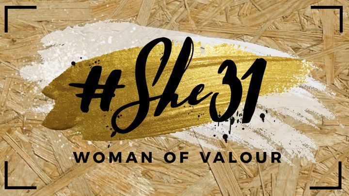 SHE 31 - Woman Of Valour - Whilst the Proverbs 31 woman can