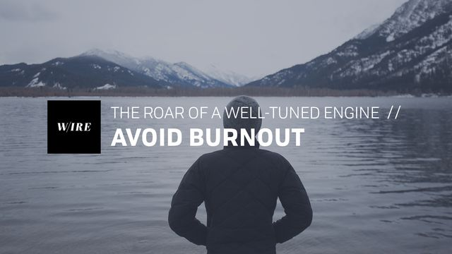 Avoid Burnout // The Roar Of A Well-Tuned Engine