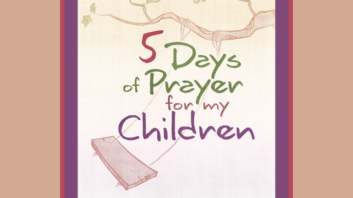 5 Days of Prayer For My Children