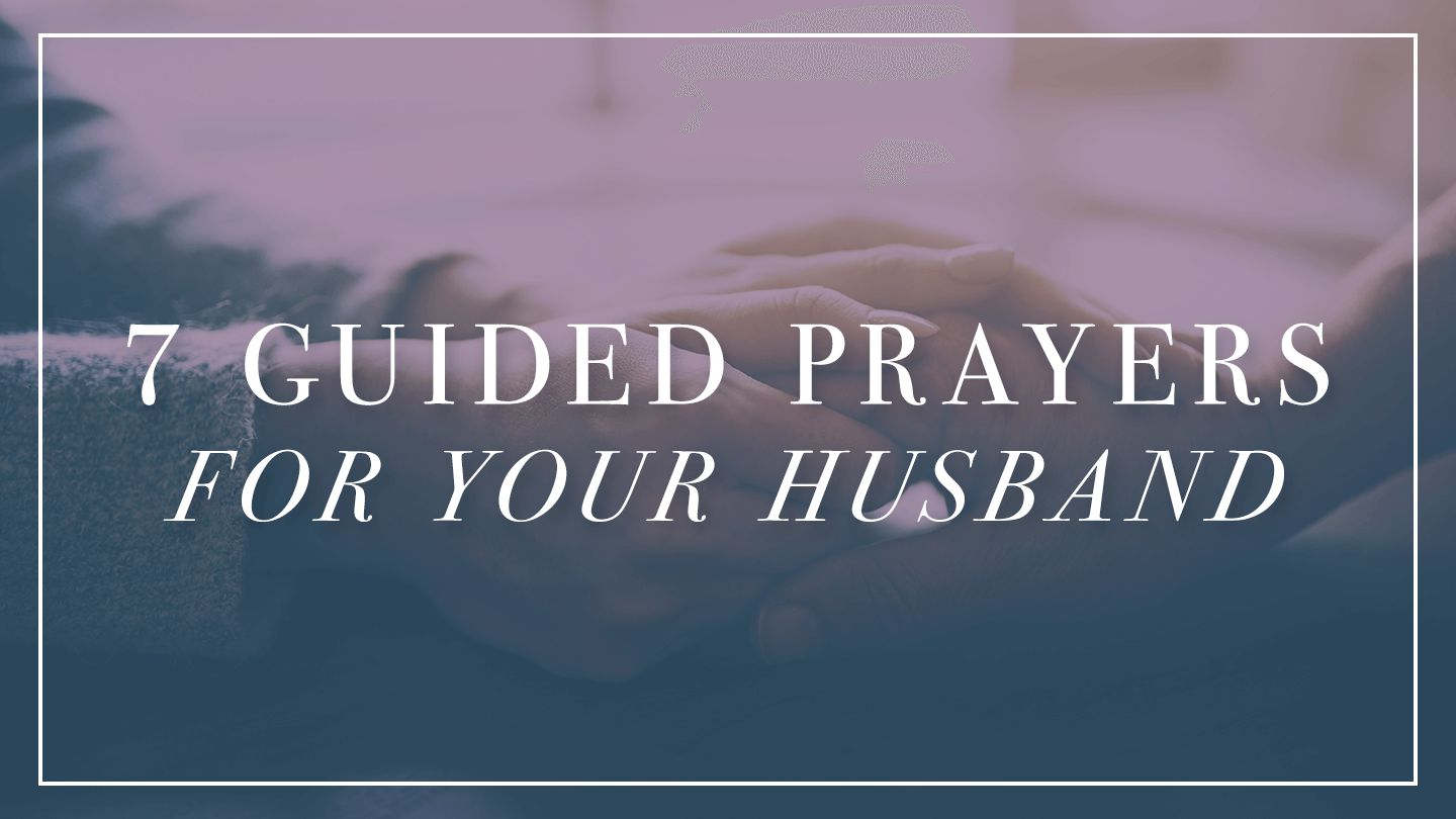 7 Guided Prayers For Your Husband - The Lord who created your