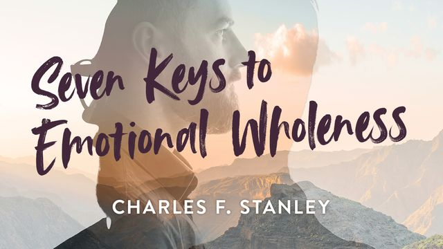 Seven Keys To Emotional Wholeness