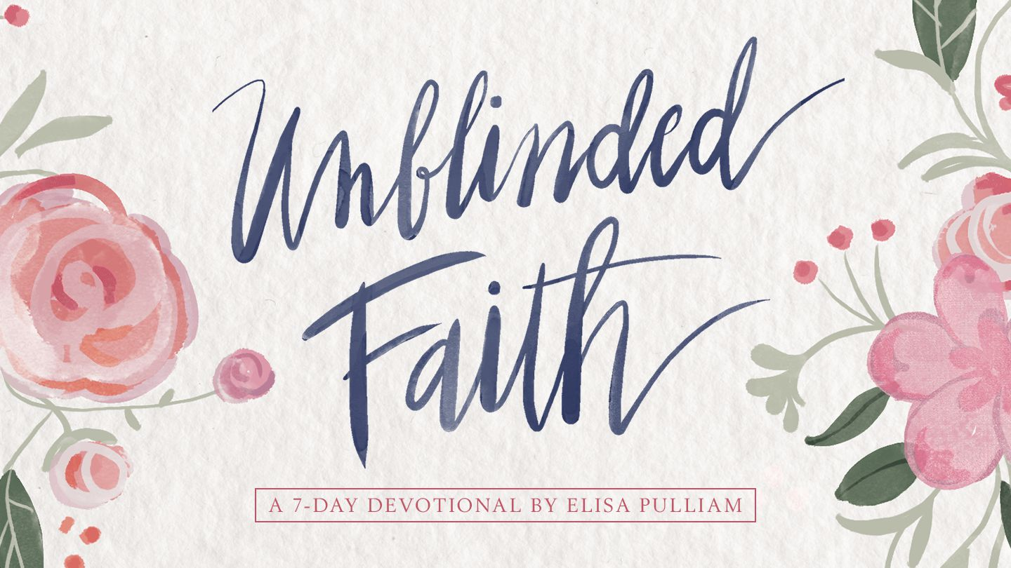 Unblinded Faith: Open Your Eyes To God's Promises - Do you want the kind of  trust that overcomes the world—an unblinded, unflinching, unshakeable faith?