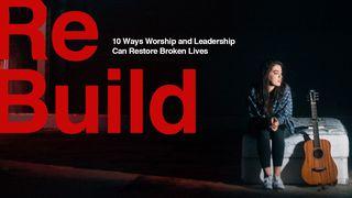 ReBuild: 10 Ways Worship And Leadership Can Restore Broken