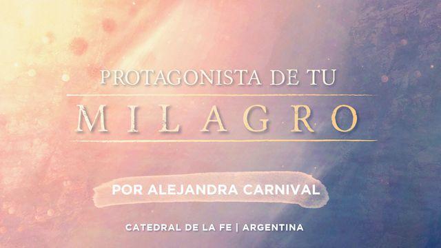 PROTAGONISTA DE TU MILAGRO Por Alejandra Carnival