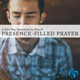 Presence-Filled Prayer: Experiencing God in Prayer