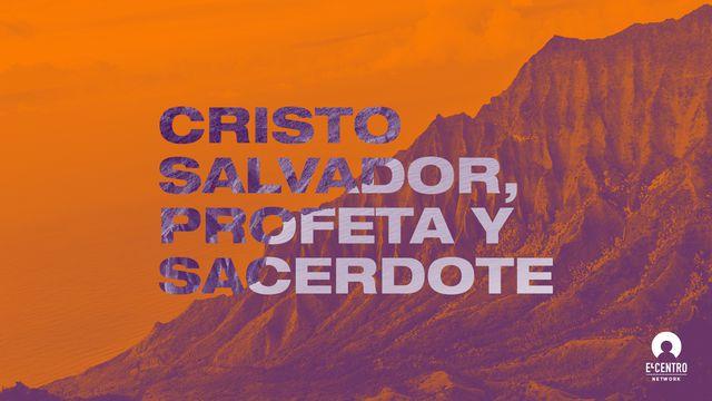 Cristo: Salvador, Profeta y Sacerdote