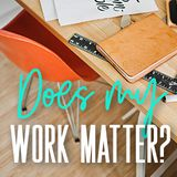 Does My Work Matter?