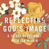 Reflecting God's Image: A 10-Day Devotional With Jen Wilkin