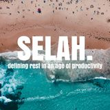 SELAH | Defining Rest In The Age Of Productivity