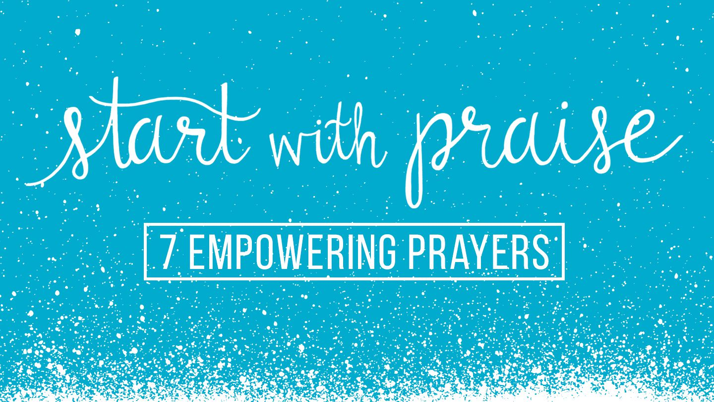 Start with Praise: 7 Empowering Prayers - This 7-day devotional is