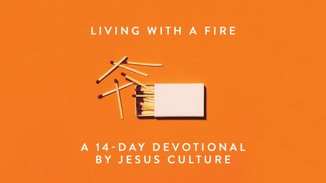 Living With A Fire Devotional - Jesus Culture