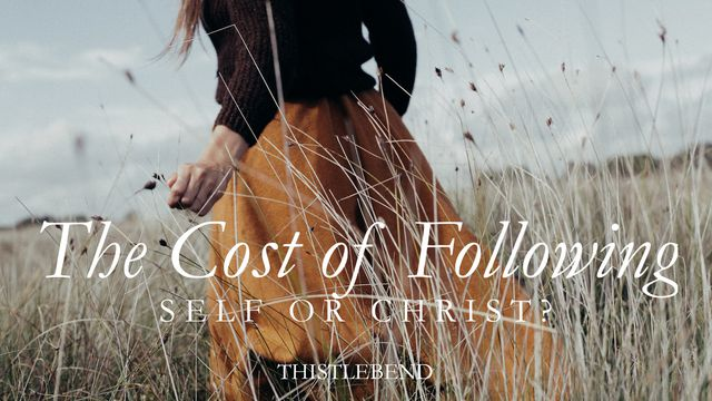 The Cost Of Following: Self Or Christ?
