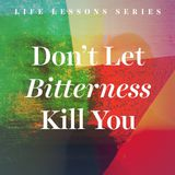Don't Let Bitterness Kill You