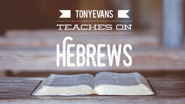 Tony Evans Teaches On Hebrews