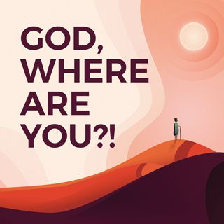 God, Where Are You?!