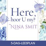 Here, hoor U my? deur Nina Smit