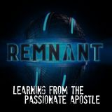 Remnant: Learning From The Passionate Apostle