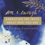 Am I Enough: Embracing The Truth About Who You Are