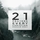 21 Prayers Every Christian Should Pray