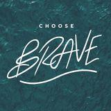 Choose Brave