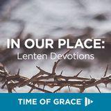 În locul nostru: Devoțional pentru Postul Paștelui oferit de Time of Grace
