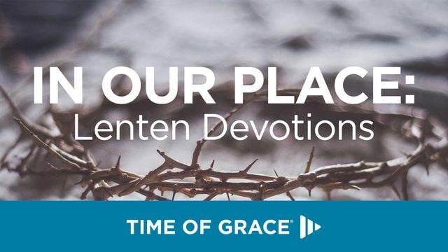 Em Nosso Lugar: Devocionais da Quaresma do Time of Grace