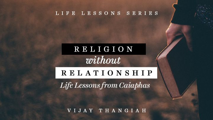Religion Without Relationship - Life Lessons From Caiaphas
