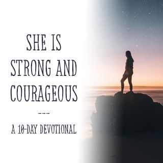 She Is Strong And Courageous - It's time to discover your