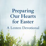 Preparing Our Hearts for Easter: A Lenten Devotional