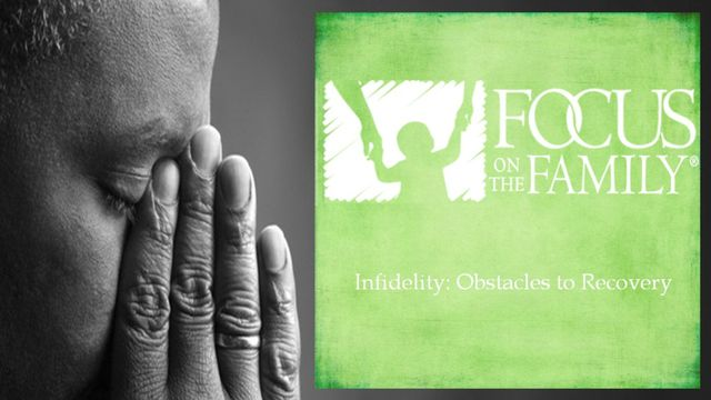 Infidelity: Obstacles to Recovery - Recovering from