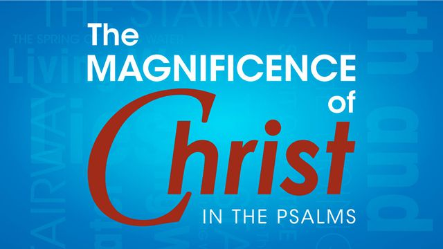 The Magnificence Of Christ In The Psalms