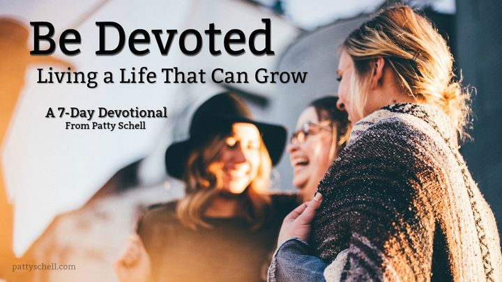 Be Devoted: Living A Life That Can Grow