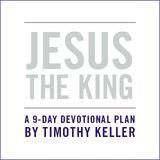 ISUS REGELE: un plan devoțional pentru Paște, de Timothy Keller