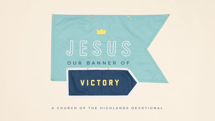 Jesus: Our Banner Of Victory