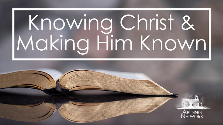 Knowing Christ & Making Him Known