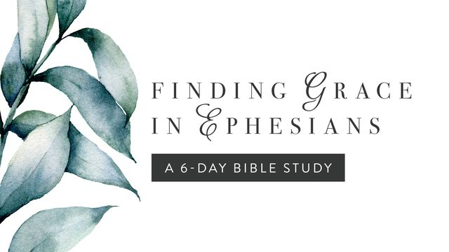 Finding Grace In Ephesians