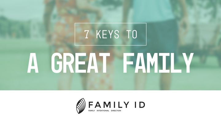 Family-ID:  7 Keys To A Great Family