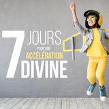 7 Jours Pour Une Accélération Divine
