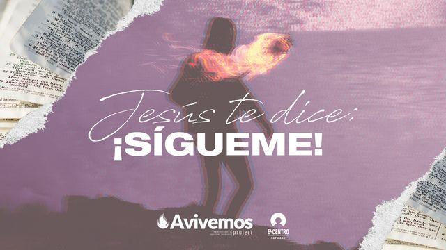 Jesús te dice: ¡sígueme!