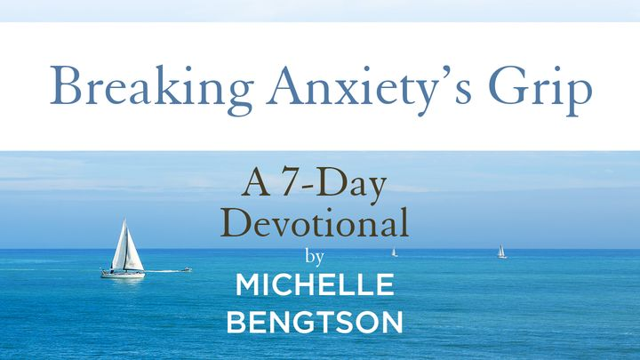 Breaking Anxiety's Grip By Michelle Bengtson