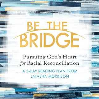 Be The Bridge: By Latasha Morrison